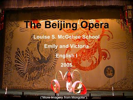 "The Beijing Opera Louise S. McGehee School Emily and Victoria English I 2005 (""More Imagery from Mongolia"")"