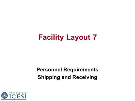 Facility Layout 7 Personnel Requirements Shipping and Receiving.
