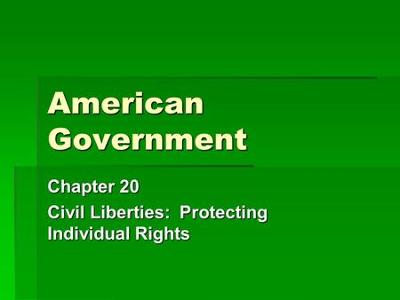 American Government Chapter 20 Civil Liberties: Protecting Individual Rights.