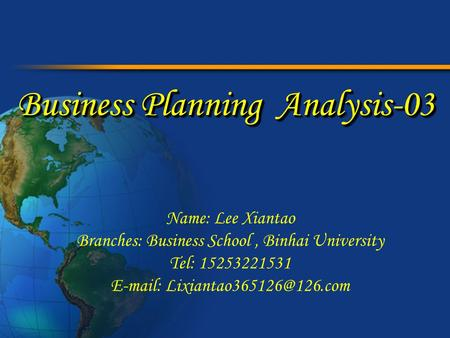 Business Planning Analysis-03 Name: Lee Xiantao Branches: Business School, Binhai University Tel: 15253221531