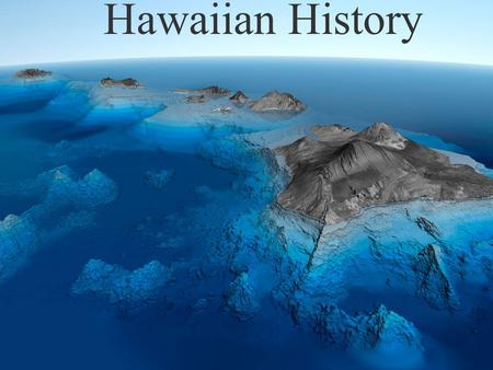 Hawaiian History. Pre-Contact Hawaii Archaeological evidence combined with the degree of similarity in languages, cultural practices and transported.