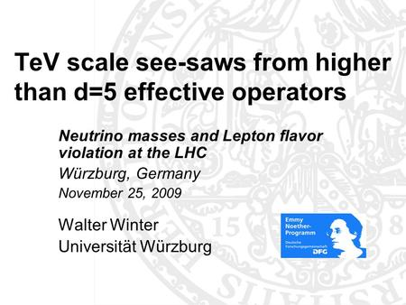 TeV scale see-saws from higher than d=5 effective operators Neutrino masses and Lepton flavor violation at the LHC Würzburg, Germany November 25, 2009.