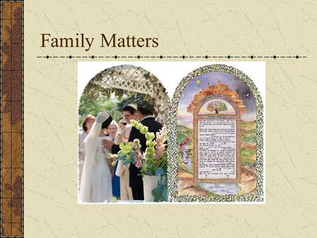 Family Matters. Jewish Marriage Divine Origin Hosea 2:21 describes God as being Married to the Jewish people. It is a Mitzvoth for the father to see his.