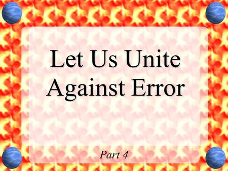 "Let Us Unite Against Error Part 4. Summary Chart Passage DescriptionMotive / Intent / Action Matt 7:15-20""false prophets"" come in sheep's clothing (deception)"