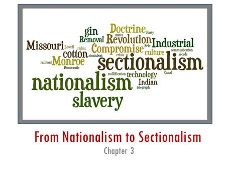 "From Nationalism to Sectionalism Chapter 3. James Monroe and the ""Era of Good Feelings"" 1815 – 1824."