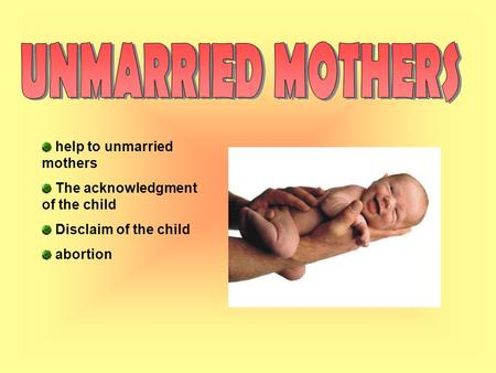Help to unmarried mothers The acknowledgment of the child Disclaim of the child abortion.