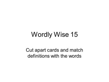 Wordly Wise 15 Cut apart cards and match definitions with the words.