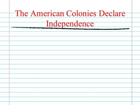 The American Colonies Declare Independence. The French and Indian War 1754 to 1763 war fought over the land in America between the English and French.