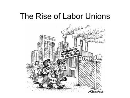 The Rise of Labor Unions. Rich versus Poor By 1890, the richest 9% of Americans held nearly 75% of the national wealth Many workers began to resent the.