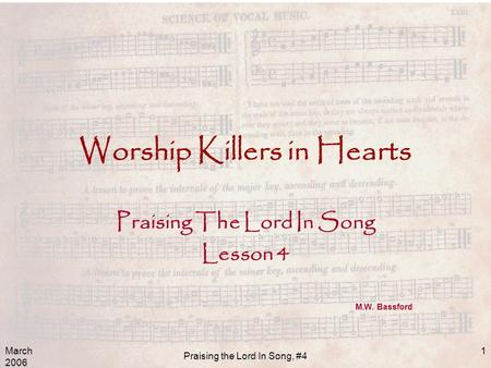 March 2006 Praising the Lord In Song, #4 1 Worship Killers in Hearts Praising The Lord In Song Lesson 4 M.W. Bassford.