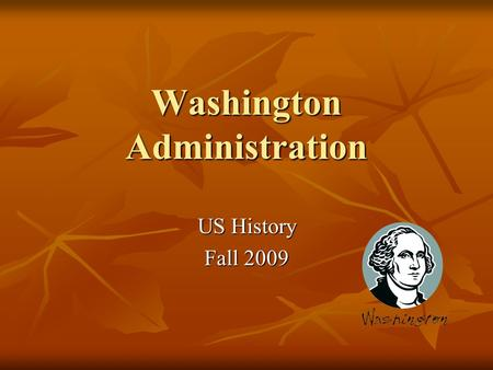 Washington Administration US History Fall 2009. Essential Question How did domestic and foreign affairs shape American politics in the 1790s?