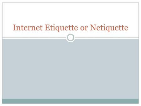 Internet Etiquette or Netiquette. Ten Rules Of Netiquette There are Ten rules of Netiquette that everyone who goes online should follow. You should remember.