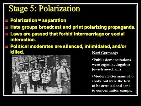 Stage 5: Polarization Polarization = separation Polarization = separation Hate groups broadcast and print polarizing propaganda. Hate groups broadcast.