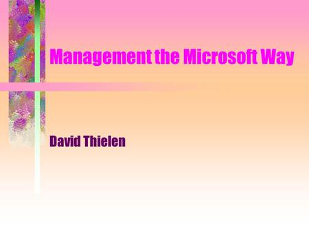 Management the Microsoft Way David Thielen. Contact Information David Thielen  news.thielen.com/thielen.books.management.