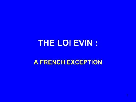 1 THE LOI EVIN : A FRENCH EXCEPTION. 2 What is « loi Evin » An alcohol and tobacco policy law voted in France in 1991.