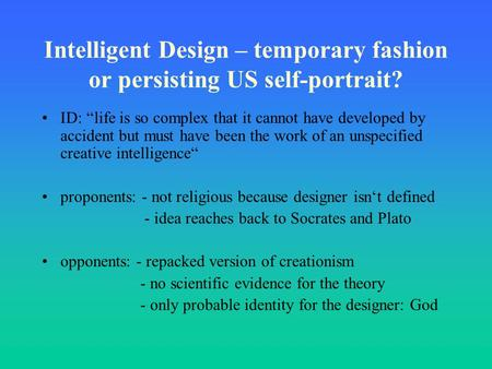 "Intelligent Design – temporary fashion or persisting US self-portrait? ID: ""life is so complex that it cannot have developed by accident but must have."