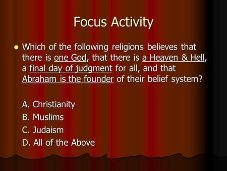 Focus Activity Which of the following <strong>religions</strong> believes that there is one God, that there is a Heaven & Hell, a final day of judgment for all, and that.