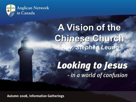 A Vision of the Chinese Church A Vision of the Chinese Church Rev. Stephen Leung.