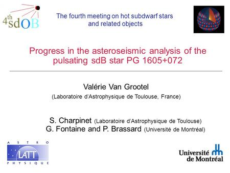 Progress in the asteroseismic analysis of the pulsating sdB star PG 1605+072 S. Charpinet (Laboratoire d'Astrophysique de Toulouse) G. Fontaine and P.