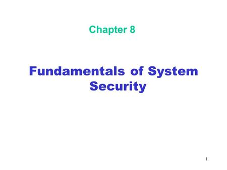 1 Chapter 8 Fundamentals of System Security. 2 Objectives In this chapter, you will: Understand the trade-offs among security, performance, and ease of.