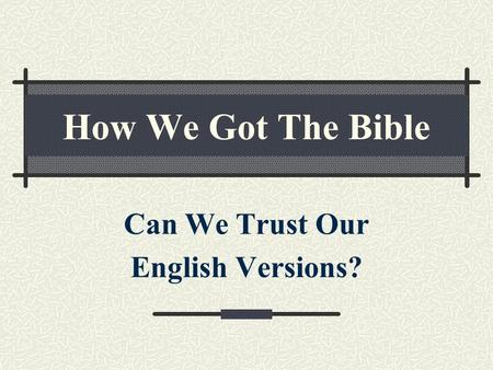 How We Got The Bible Can We Trust Our English Versions?