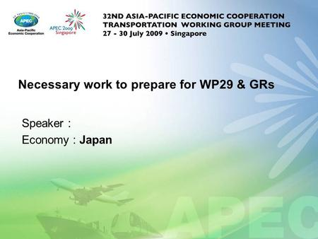 Necessary work to prepare for WP29 & GRs Speaker : Economy : Japan.