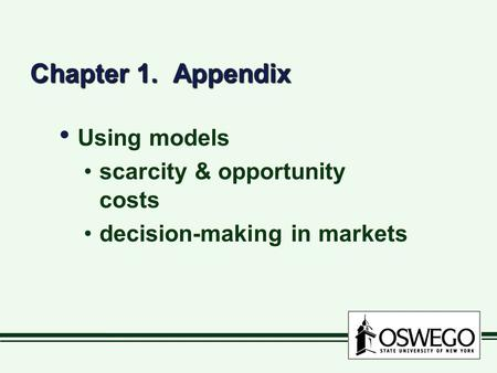 Chapter 1. Appendix Using models scarcity & opportunity costs decision-making in markets Using models scarcity & opportunity costs decision-making in markets.