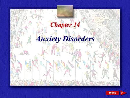 Copyright © 2002 by W. B. Saunders Company. All rights reserved. Chapter 14 Anxiety Disorders Menu F.