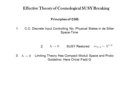 Effective Theory of Cosmological SUSY Breaking Principles of CSB: 1.C.C. Discrete Input Controlling No. Physical States in de Sitter Space-Time 2. SUSY.
