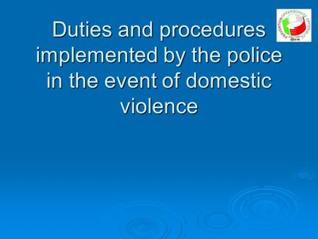 Duties and procedures implemented by the police in the event of domestic violence.