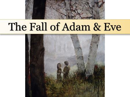 The Fall of Adam & Eve The Three Pillars of Eternity.
