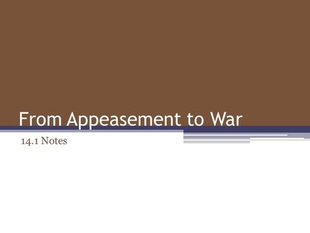 From Appeasement to War 14.1 Notes. Standard and Objective.
