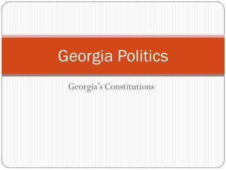 Georgia's Constitutions Georgia Politics. The student will understand that distribution of power in government is a product of existing documents and.