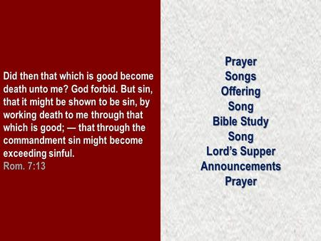 Did then that which is good become death unto me? God forbid. But sin, that it might be shown to be sin, by working death to me through that which is good;