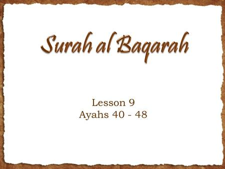 Lesson 9 Ayahs 40 - 48. Outline Recap Main themes so far: 3 groups; importance of examples; state of hearts; Jannah vs. Naar; hypocrisy; challenge to.