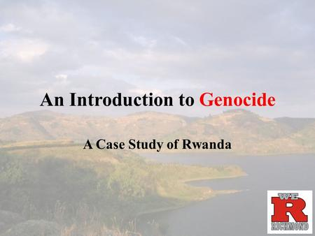 An Introduction to Genocide A Case Study of Rwanda.