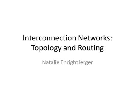 Interconnection Networks: Topology and Routing Natalie EnrightJerger.