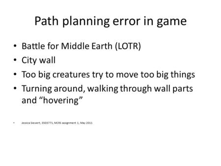 Path planning error in game Battle for Middle Earth (LOTR) City wall Too big creatures try to move too big things Turning around, walking through wall.