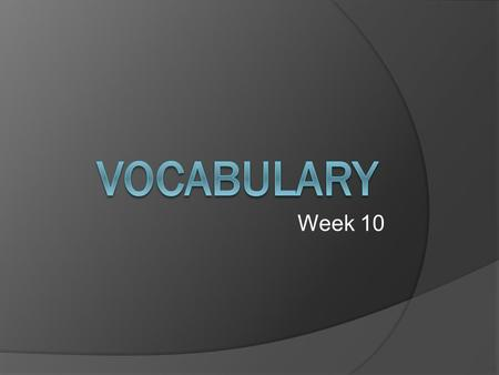 Week 10. available 1. adj. Easy to get; present and ready for use.