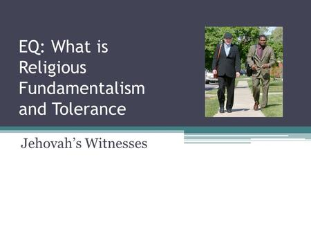EQ: What is Religious Fundamentalism and Tolerance Jehovah's Witnesses.