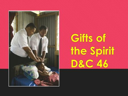 Gifts of the Spirit D&C 46 Sacrament Meeting  List 10 commandments/rules/traditions that govern sacrament meeting.