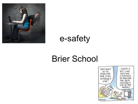E-safety Brier School. Aims…. To consider what children and young people are actually doing online To explore some of the issues surrounding e-safety.