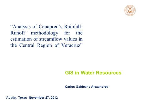 "GIS in Water Resources Fall 2012 ""Analysis of Cenapred's Rainfall- Runoff methodology for the estimation of streamflow values in the Central Region of."