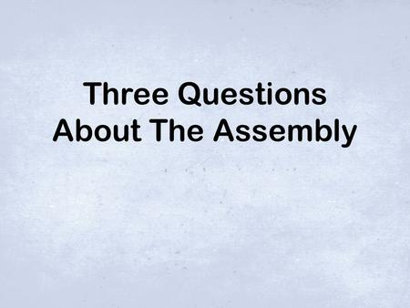 "Three Questions About The Assembly. Why is our building called ""The Good News Center"" or ""The Gospel Hall""? Question 1: 2/34."