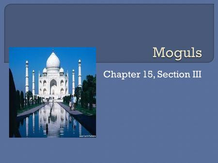 Chapter 15, Section III.  1500 India is divided into Hindu and Muslim Kingdoms. Moguls were not natives of India. Founder was Babur.  Smaller army,