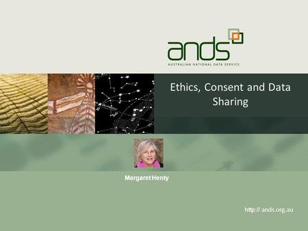 Ethics, Consent and Data Sharing  ands.org.au Margaret Henty.
