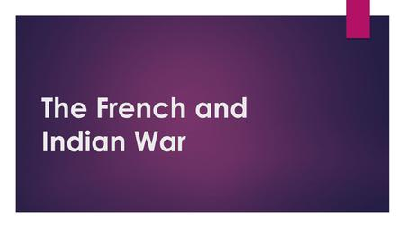 The French and Indian War. TERRITORY BEFORE THE WAR.