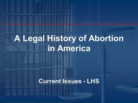 A Legal History of Abortion in America Current Issues - LHS.