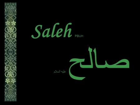 Saleh PBUH صالح عليه السلام. Saleh عليه السلام صالح And verily, the dwellers of Al-Hijr (the rocky tract) denied the Messengers. And We gave them Our.