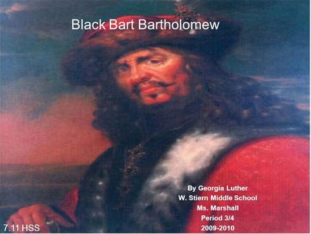 Black Bart Bartholomew By Georgia Luther W. Stiern Middle School Ms. Marshall Period 3/4 2009-2010 7.11 HSS.